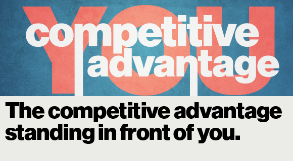 The competitive advantage standing in front of you